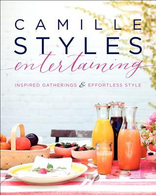 Camille Styles Entertaining By Styles, Camille