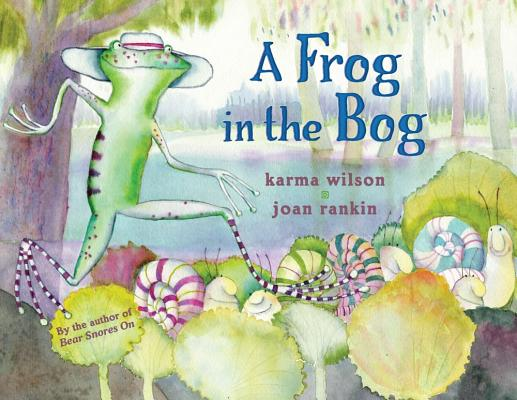A Frog in the Bog By Wilson, Karma/ Rankin, Joan (ILT)